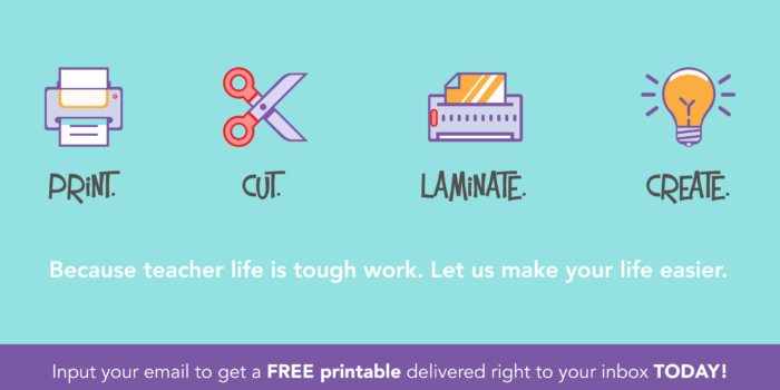 print-cut-laminate-create-becuase-teacher-life-is-tough-work-let-us-make-your-life-easier-input-your-email-to-get-a-free-printable-delivered-right-to-your-inbox-today