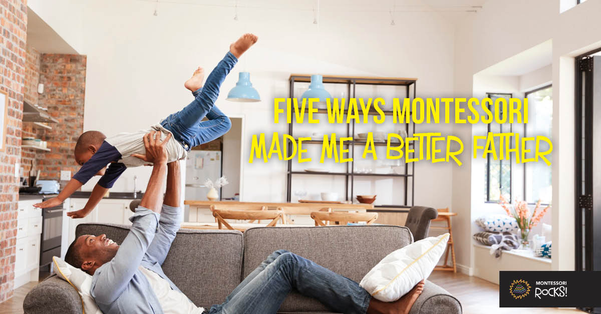 Five Ways Montessori Made Me a Better Father
