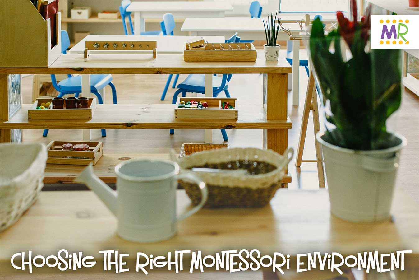 Montessori Rocks - Choosing the right Montessori environment (closeup of a table in a classroom with a plant & watering can)