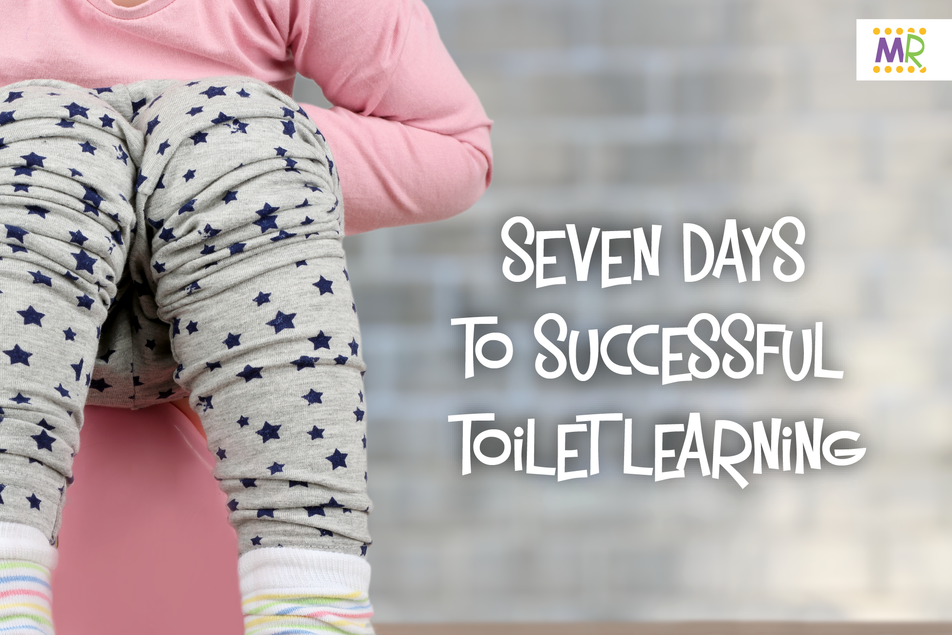 Seven Days to Successful Toilet Learning